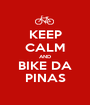 KEEP CALM AND BIKE DA PINAS - Personalised Poster A1 size