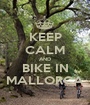 KEEP CALM AND BIKE IN MALLORCA - Personalised Poster A1 size