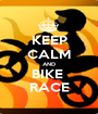 KEEP CALM AND BIKE  RACE - Personalised Poster A1 size
