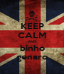 KEEP CALM AND binho genaro - Personalised Poster A1 size