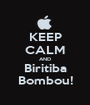 KEEP CALM AND Biritiba Bombou! - Personalised Poster A1 size