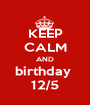 KEEP CALM AND birthday  12/5 - Personalised Poster A1 size