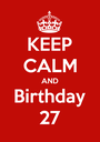KEEP CALM AND Birthday 27 - Personalised Poster A1 size