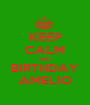 KEEP CALM AND BIRTHDAY AMELIO - Personalised Poster A1 size