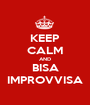 KEEP CALM AND BISA IMPROVVISA - Personalised Poster A1 size