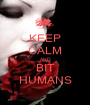 KEEP CALM AND BIT HUMANS - Personalised Poster A1 size
