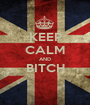 KEEP CALM AND BITCH  - Personalised Poster A1 size