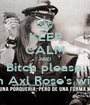 KEEP CALM AND Bitch please, I'm Axl Rose's wife. - Personalised Poster A1 size