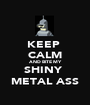 KEEP  CALM AND BITE MY  SHINY  METAL ASS - Personalised Poster A1 size