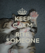 KEEP CALM AND BITE SOMEONE - Personalised Poster A1 size