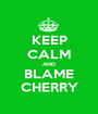 KEEP CALM AND BLAME CHERRY - Personalised Poster A1 size
