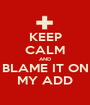 KEEP CALM AND BLAME IT ON MY ADD - Personalised Poster A1 size