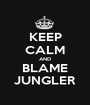 KEEP CALM AND BLAME JUNGLER - Personalised Poster A1 size