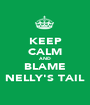 KEEP CALM AND BLAME NELLY'S TAIL - Personalised Poster A1 size