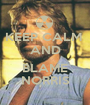 KEEP CALM  AND  BLAME NORRIS - Personalised Poster A1 size