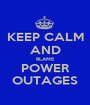 KEEP CALM AND BLAME POWER OUTAGES - Personalised Poster A1 size
