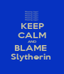 KEEP CALM AND BLAME  Slytherin  - Personalised Poster A1 size