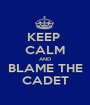 KEEP  CALM AND BLAME THE CADET - Personalised Poster A1 size