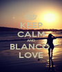 KEEP CALM AND BLANCO  LOVE - Personalised Poster A1 size