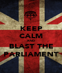 KEEP CALM AND BLAST THE PARLIAMENT - Personalised Poster A1 size