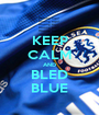 KEEP CALM AND BLED BLUE - Personalised Poster A1 size