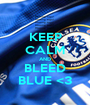 KEEP CALM AND BLEED BLUE <3 - Personalised Poster A1 size