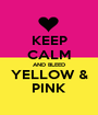 KEEP CALM AND BLEED YELLOW & PINK - Personalised Poster A1 size