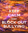 KEEP CALM AND BLOCK OUT BULLYING - Personalised Poster A1 size