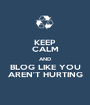 KEEP CALM AND BLOG LIKE YOU AREN'T HURTING - Personalised Poster A1 size