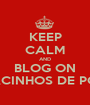 KEEP CALM AND BLOG ON LACINHOS DE POÁ - Personalised Poster A1 size