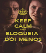 KEEP CALM AND BLOQUEIA  DÓI MENOS - Personalised Poster A1 size