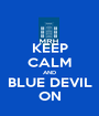 KEEP CALM AND BLUE DEVIL ON - Personalised Poster A1 size