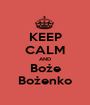 KEEP CALM AND Boże Bożenko - Personalised Poster A1 size