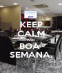 KEEP CALM AND BOA  SEMANA. - Personalised Poster A1 size