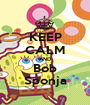 KEEP CALM AND Bob Sponja - Personalised Poster A1 size