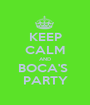 KEEP CALM AND BOCA'S  PARTY - Personalised Poster A1 size