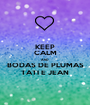 KEEP CALM AND BODAS DE PLUMAS TATI E JEAN - Personalised Poster A1 size
