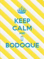 KEEP CALM AND ❤ BODOQUE - Personalised Poster A1 size