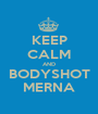 KEEP CALM AND BODYSHOT MERNA - Personalised Poster A1 size