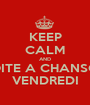 KEEP CALM AND BOITE A CHANSON VENDREDI - Personalised Poster A1 size