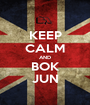 KEEP CALM AND BOK JUN - Personalised Poster A1 size