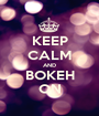 KEEP CALM AND BOKEH ON - Personalised Poster A1 size