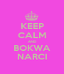 KEEP CALM AND BOKWA NARCI - Personalised Poster A1 size