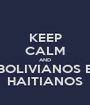 KEEP CALM AND BOLIVIANOS E HAITIANOS - Personalised Poster A1 size