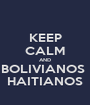 KEEP CALM AND BOLIVIANOS  HAITIANOS - Personalised Poster A1 size
