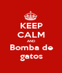 KEEP CALM AND Bomba de gatos - Personalised Poster A1 size