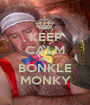 KEEP CALM AND BONKLE MONKY - Personalised Poster A1 size