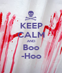 KEEP CALM AND Boo -Hoo - Personalised Poster A1 size