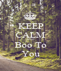 KEEP CALM AND Boo To You - Personalised Poster A1 size