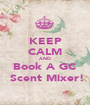 KEEP CALM AND Book A GC  Scent Mixer! - Personalised Poster A1 size